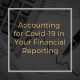 Accounting for Covid-19 in Your Financial Reporting